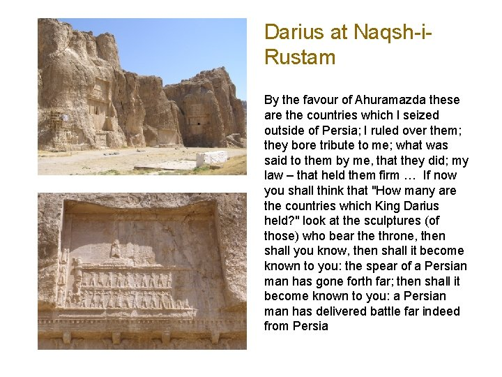 Darius at Naqsh-i. Rustam By the favour of Ahuramazda these are the countries which