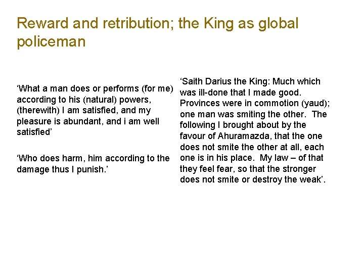 Reward and retribution; the King as global policeman 'Saith Darius the King: Much which