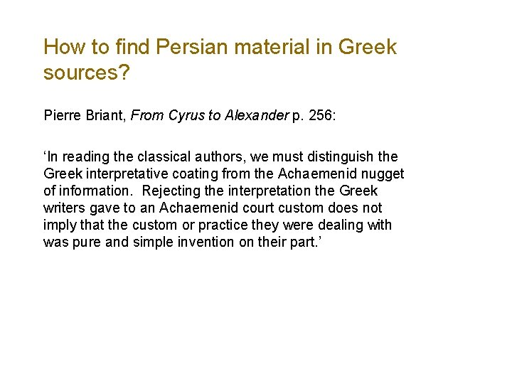 How to find Persian material in Greek sources? Pierre Briant, From Cyrus to Alexander
