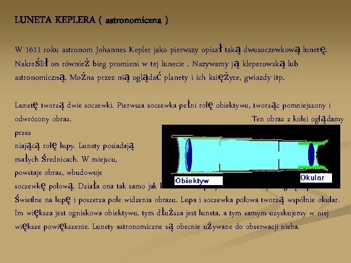 LUNETA KEPLERA ( astronomiczna ) W 1611 roku astronom Johannes Kepler jako pierwszy opisał
