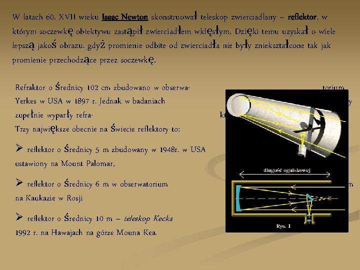 W latach 60. XVII wieku Isaac Newton skonstruował teleskop zwierciadlany – reflektor, w którym