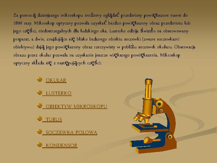 Za pomocą dzisiejszego mikroskopu możemy oglądać przedmioty powiększone nawet do 1800 razy. Mikroskop optyczny