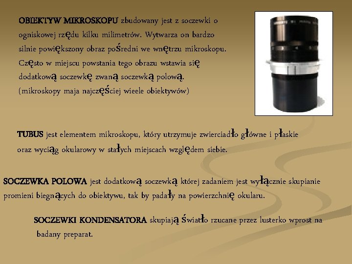 OBIEKTYW MIKROSKOPU zbudowany jest z soczewki o ogniskowej rzędu kilku milimetrów. Wytwarza on bardzo