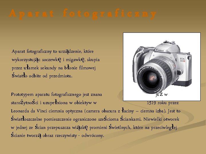 Aparat fotograficzny to urządzenie, które wykorzystując soczewkę i migawkę, skupia przez ułamek sekundy na