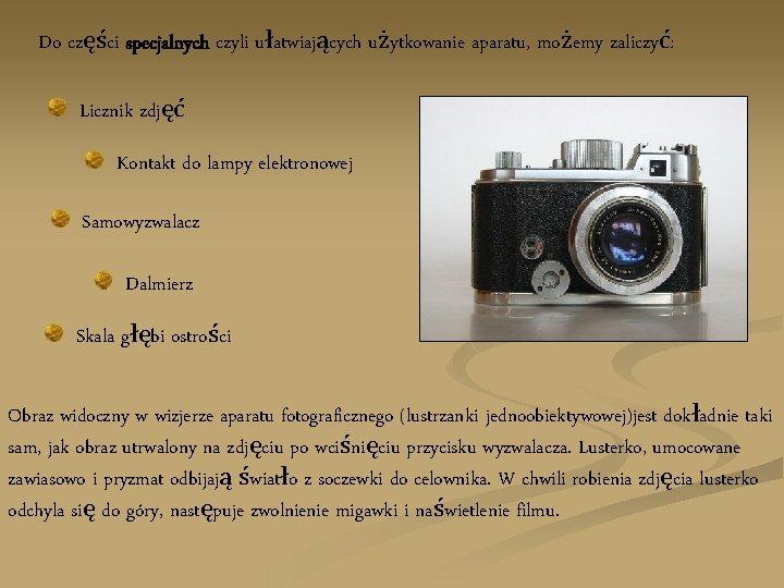 Do części specjalnych czyli ułatwiających użytkowanie aparatu, możemy zaliczyć: Licznik zdjęć Kontakt do lampy