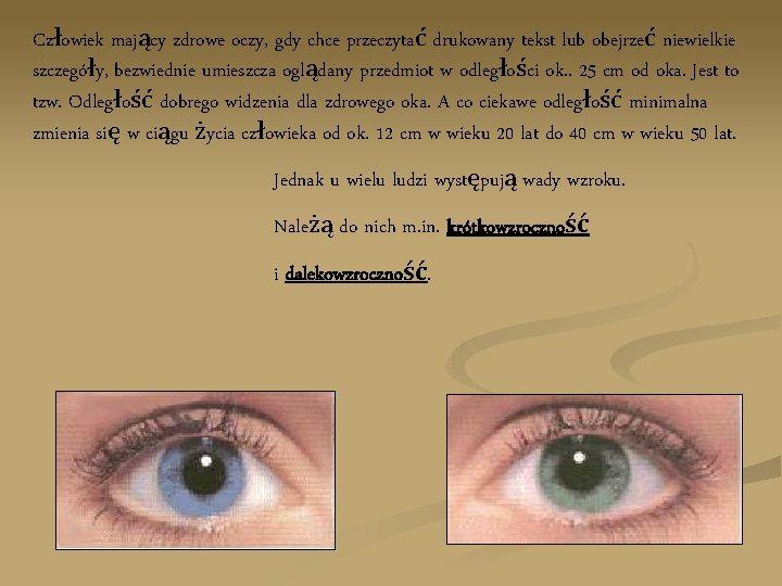 Człowiek mający zdrowe oczy, gdy chce przeczytać drukowany tekst lub obejrzeć niewielkie szczegóły, bezwiednie