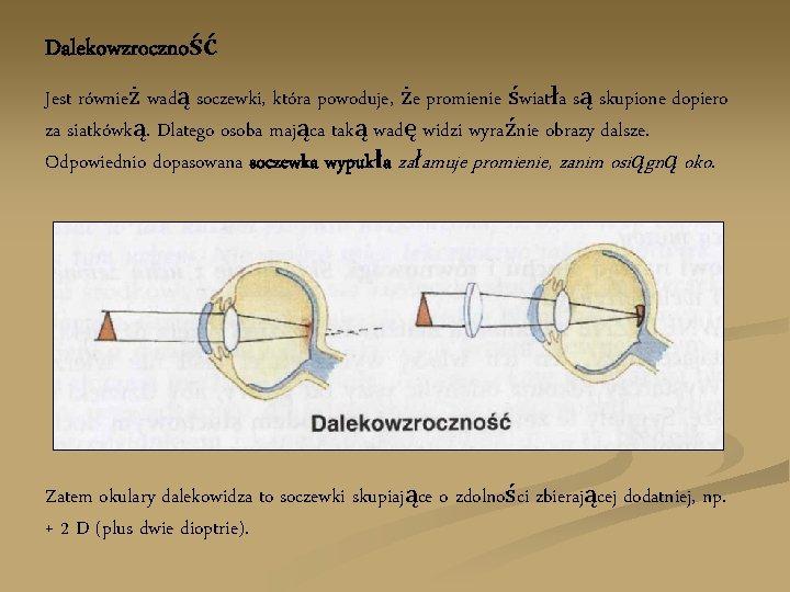 Dalekowzroczność Jest również wadą soczewki, która powoduje, że promienie światła są skupione dopiero za