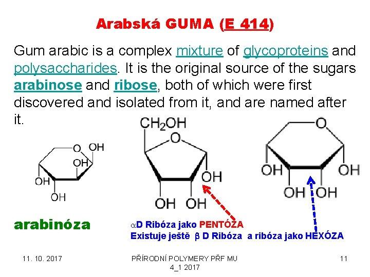 Arabská GUMA (E 414) Gum arabic is a complex mixture of glycoproteins and polysaccharides.