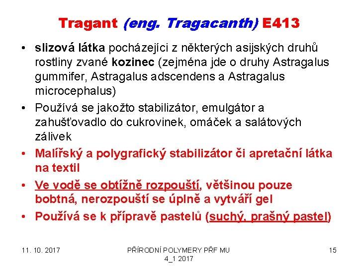 Tragant (eng. Tragacanth) E 413 • slizová látka pocházejíci z některých asijských druhů rostliny