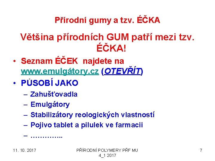 Přírodní gumy a tzv. ÉČKA Většina přírodních GUM patří mezi tzv. ÉČKA! • Seznam