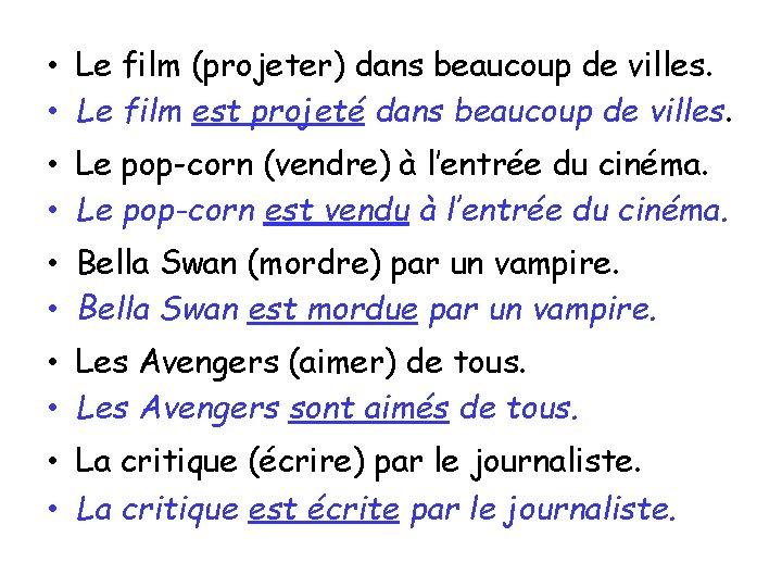 • Le film (projeter) dans beaucoup de villes. • Le film est projeté