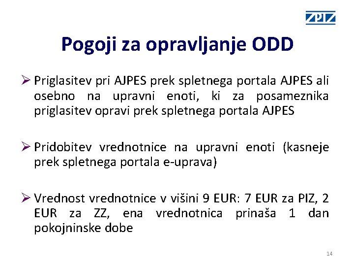 Pogoji za opravljanje ODD Ø Priglasitev pri AJPES prek spletnega portala AJPES ali osebno