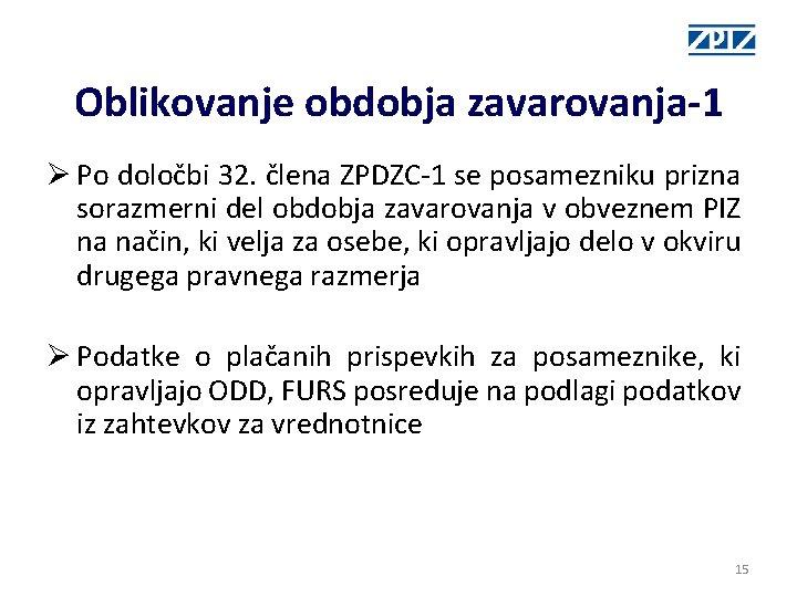 Oblikovanje obdobja zavarovanja-1 Ø Po določbi 32. člena ZPDZC-1 se posamezniku prizna sorazmerni del