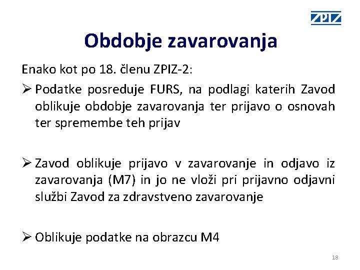 Obdobje zavarovanja Enako kot po 18. členu ZPIZ-2: Ø Podatke posreduje FURS, na podlagi
