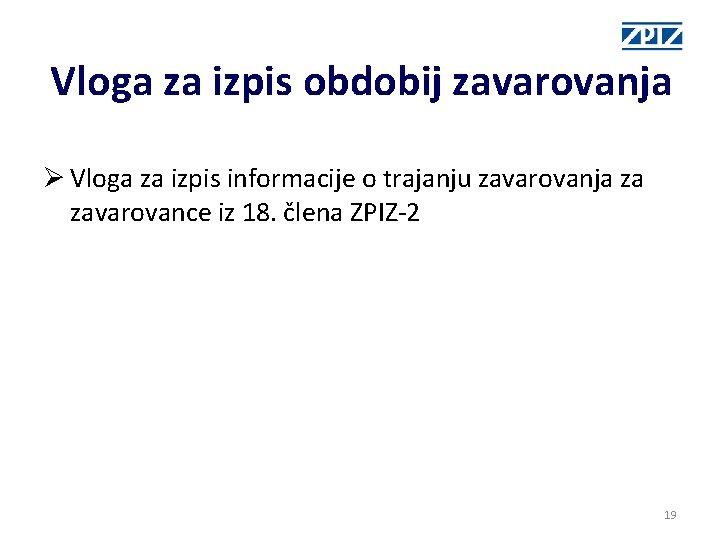 Vloga za izpis obdobij zavarovanja Ø Vloga za izpis informacije o trajanju zavarovanja za
