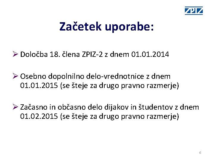 Začetek uporabe: Ø Določba 18. člena ZPIZ-2 z dnem 01. 2014 Ø Osebno dopolnilno