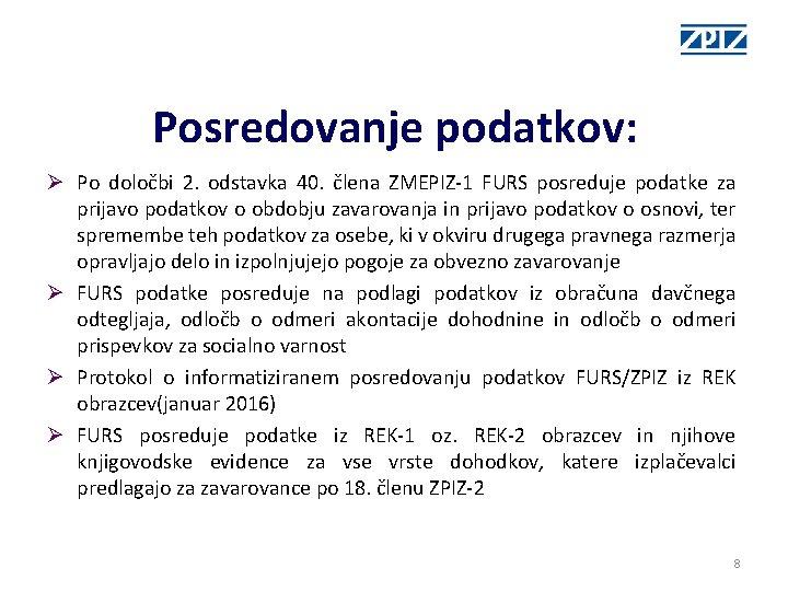 Posredovanje podatkov: Ø Po določbi 2. odstavka 40. člena ZMEPIZ-1 FURS posreduje podatke za