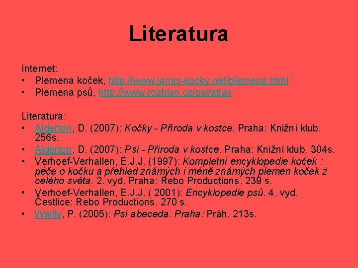 Literatura Internet: • Plemena koček, http: //www. jamis-kocky. net/plemena. html • Plemena psů, http: