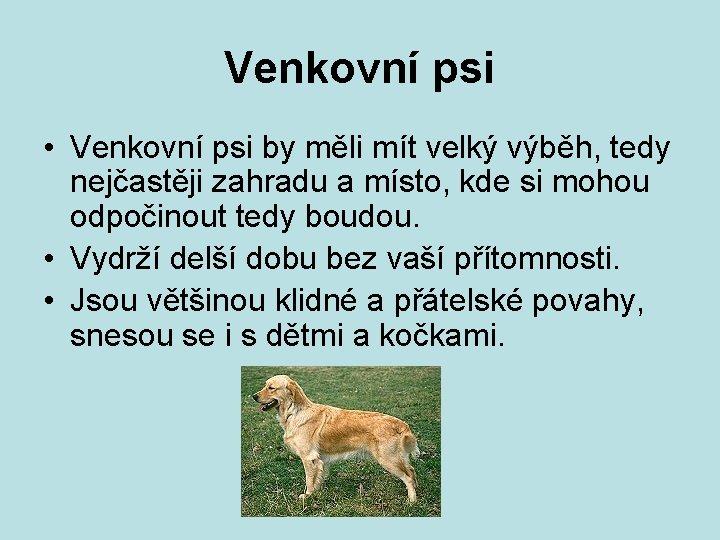 Venkovní psi • Venkovní psi by měli mít velký výběh, tedy nejčastěji zahradu a