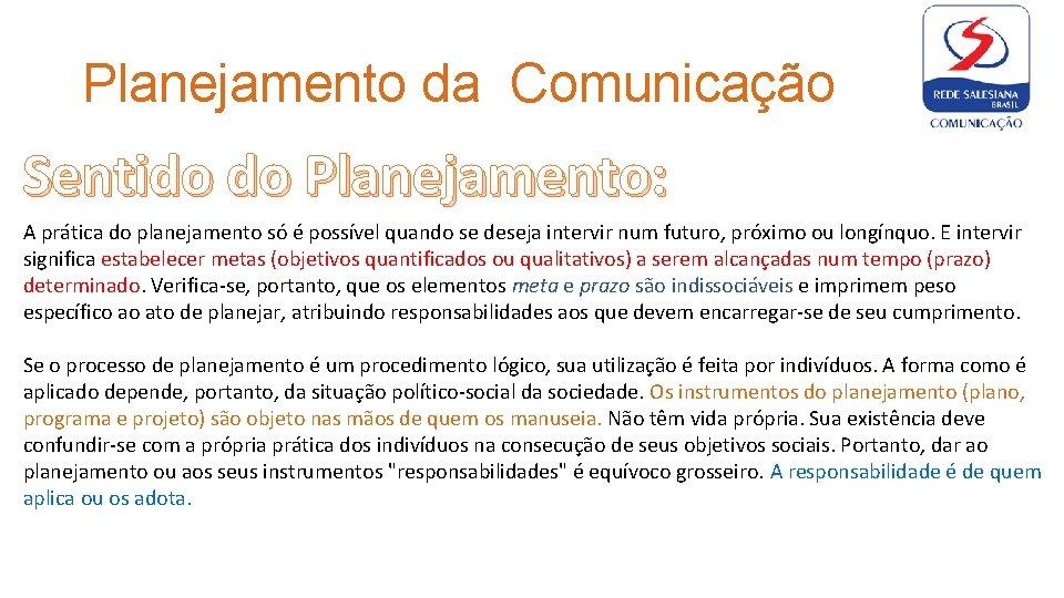 Planejamento da Comunicação Sentido do Planejamento: A prática do planejamento só é possível quando