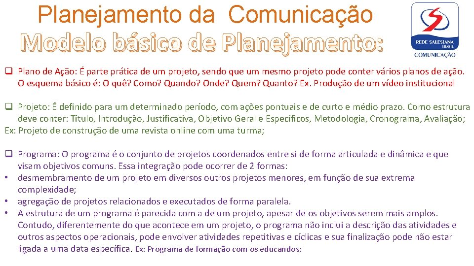 Planejamento da Comunicação Modelo básico de Planejamento: q Plano de Ação: É parte prática