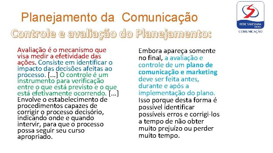 Planejamento da Comunicação Controle e avaliação do Planejamento: Avaliação é o mecanismo que visa