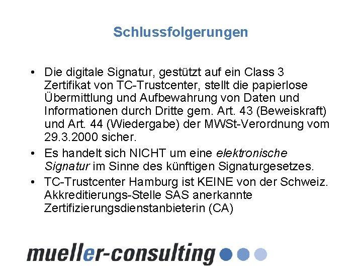 Schlussfolgerungen • Die digitale Signatur, gestützt auf ein Class 3 Zertifikat von TC-Trustcenter, stellt