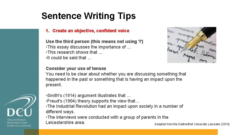 Sentence Writing Tips 1. Create an objective, confident voice Use third person (this means
