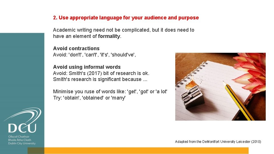 2. Use appropriate language for your audience and purpose Academic writing need not be