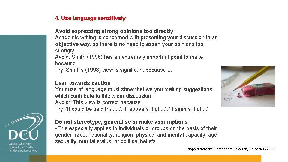 4. Use language sensitively Avoid expressing strong opinions too directly Academic writing is concerned