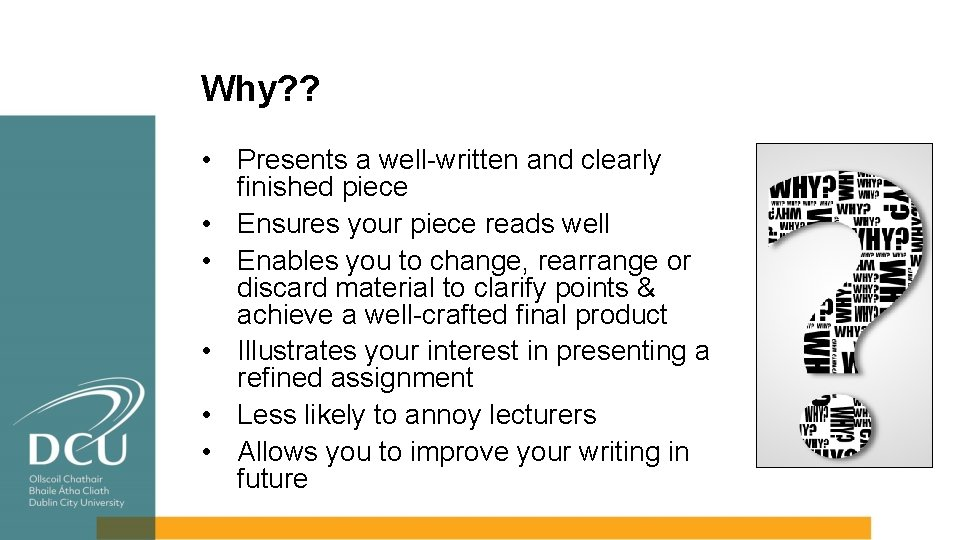 Why? ? • Presents a well-written and clearly finished piece • Ensures your piece