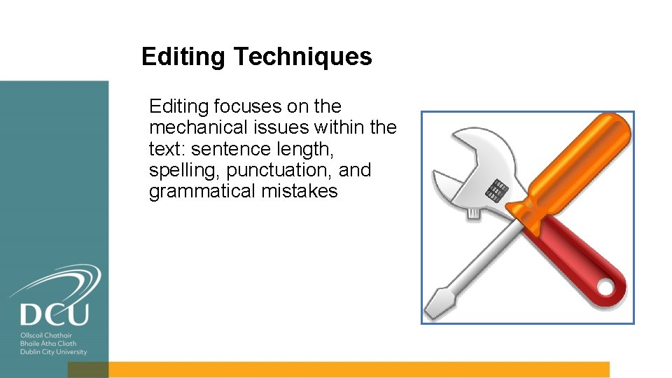 Editing Techniques Editing focuses on the mechanical issues within the text: sentence length, spelling,