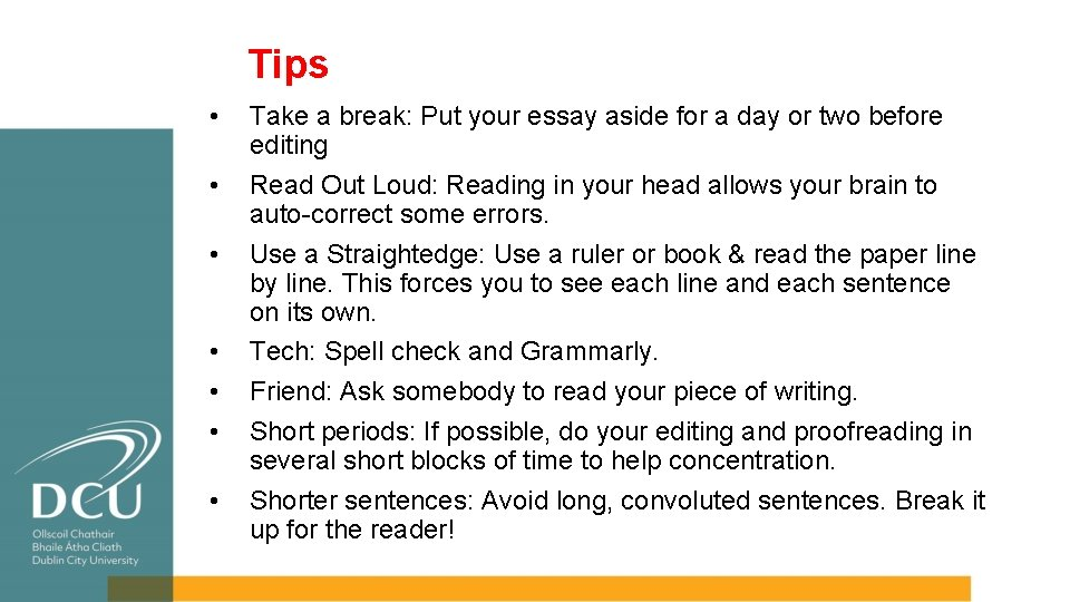 Tips • • Take a break: Put your essay aside for a day or