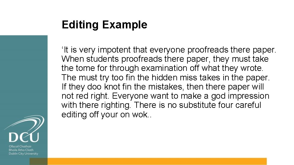 Editing Example 'It is very impotent that everyone proofreads there paper. When students proofreads