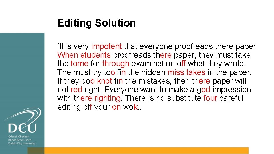 Editing Solution 'It is very impotent that everyone proofreads there paper. When students proofreads