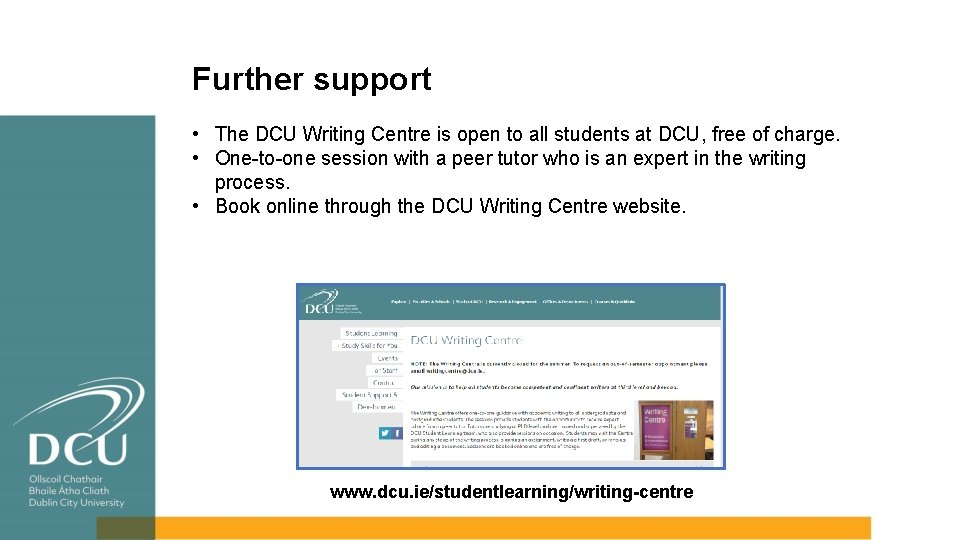 Further support • The DCU Writing Centre is open to all students at DCU,