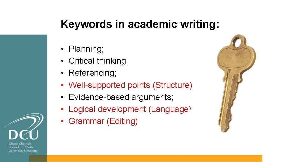 Keywords in academic writing: • • Planning; Critical thinking; Referencing; Well-supported points (Structure) Evidence-based