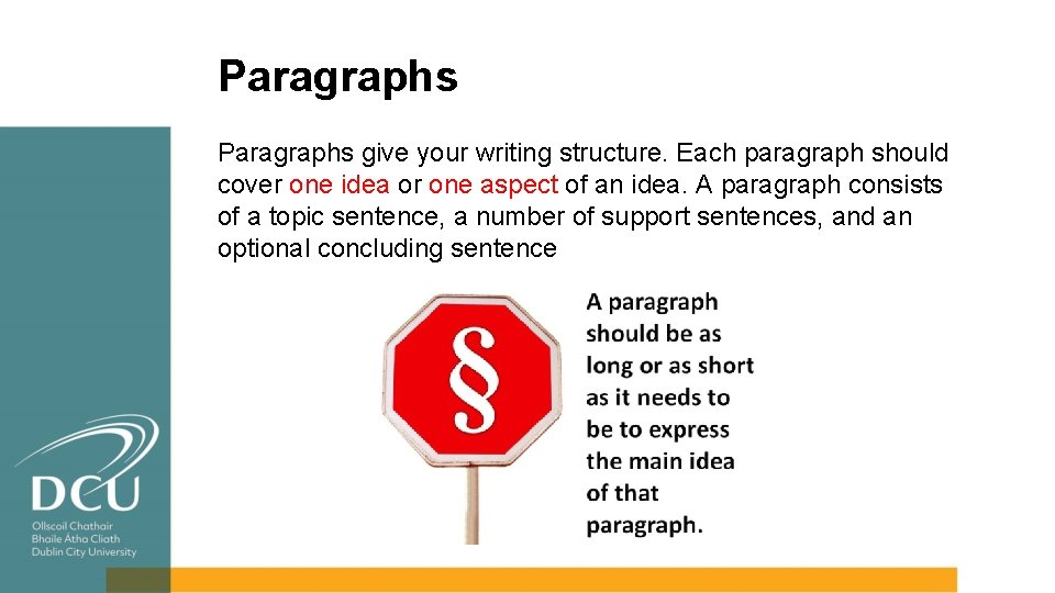 Paragraphs give your writing structure. Each paragraph should cover one idea or one aspect