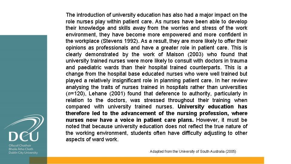 The introduction of university education has also had a major impact on the role
