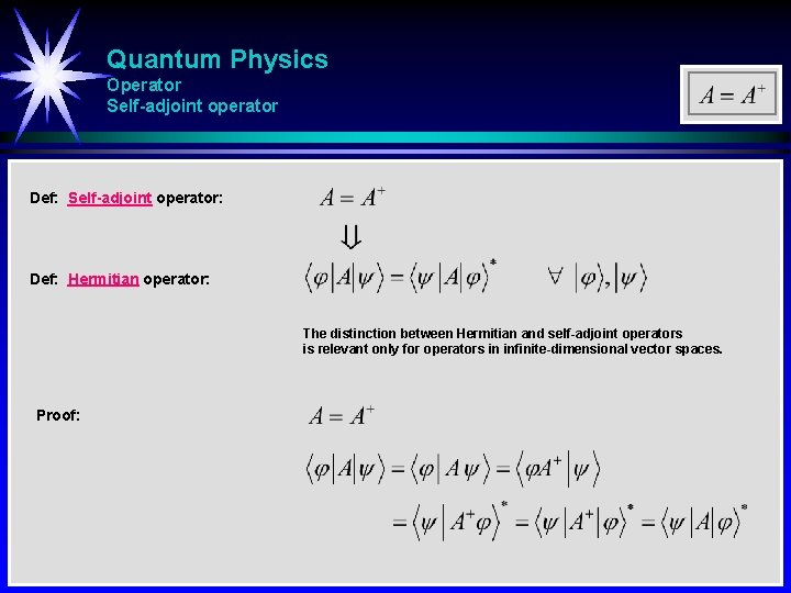 Quantum Physics Operator Self-adjoint operator Def: Self-adjoint operator: Def: Hermitian operator: The distinction between