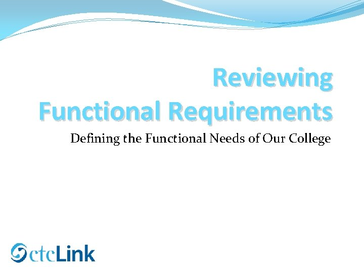 Reviewing Functional Requirements Defining the Functional Needs of Our College