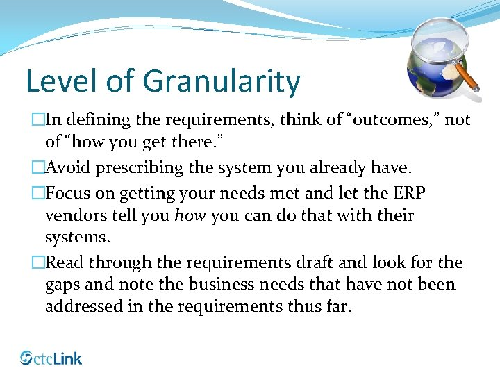 """Level of Granularity �In defining the requirements, think of """"outcomes, """" not of """"how"""