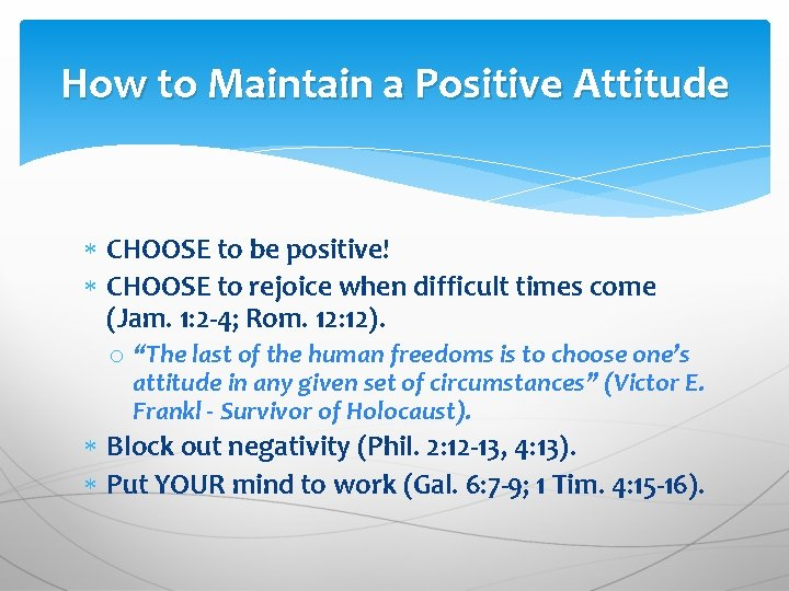 How to Maintain a Positive Attitude CHOOSE to be positive! CHOOSE to rejoice when