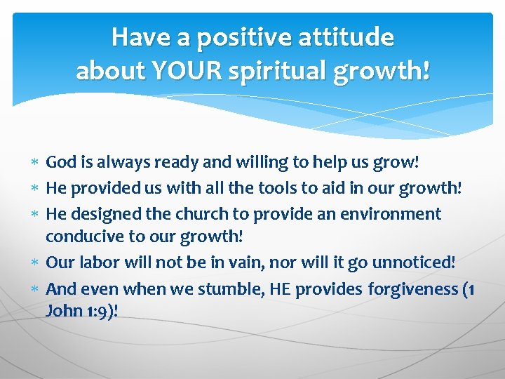 Have a positive attitude about YOUR spiritual growth! God is always ready and willing