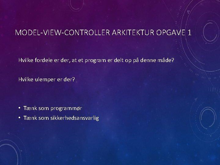 MODEL-VIEW-CONTROLLER ARKITEKTUR OPGAVE 1 Hvilke fordele er der, at et program er delt op