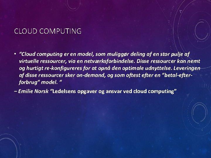 """CLOUD COMPUTING • """"Cloud computing er en model, som muliggør deling af en stor"""
