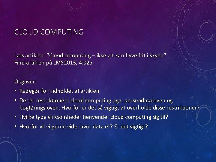 """CLOUD COMPUTING Læs artiklen: """"Cloud computing – ikke alt kan flyve frit i skyen"""""""