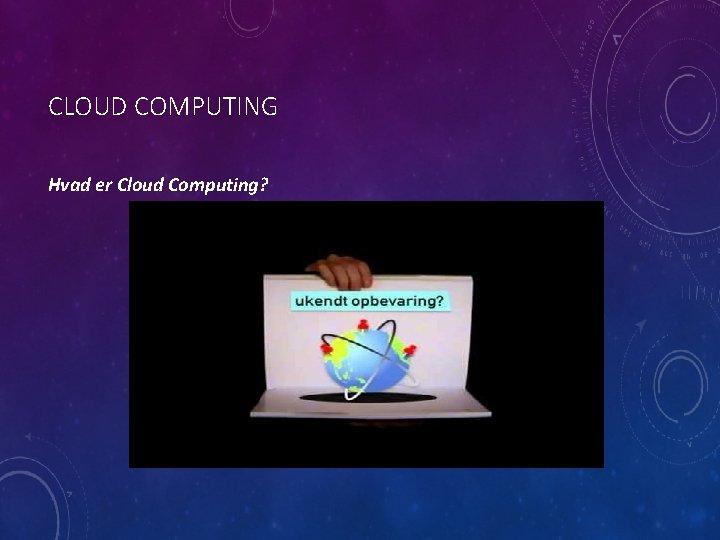 CLOUD COMPUTING Hvad er Cloud Computing?