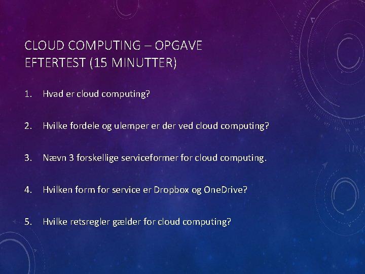 CLOUD COMPUTING – OPGAVE EFTERTEST (15 MINUTTER) 1. Hvad er cloud computing? 2. Hvilke