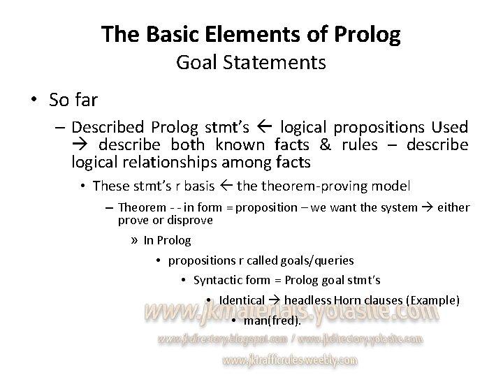 The Basic Elements of Prolog Goal Statements • So far – Described Prolog stmt's